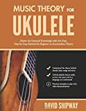 Music Theory for Ukulele: Master the Essential Knowledge with this Easy, Step-by-Step Method for...
