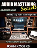 Audio Mastering Secrets: The Pros Don't Want You To Know! (Music Production Secrets - Audio...
