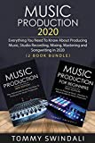 Music Production 2020: Everything You Need To Know About Producing Music, Studio Recording, Mixing,...