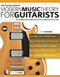 The Practical Guide to Modern Music Theory for Guitarists: The complete guide to music theory from a...