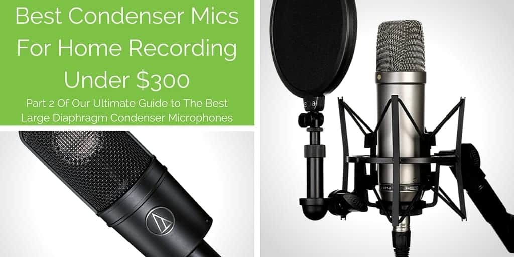 Part 2: Best Condenser Microphones For Home Recording Under $300