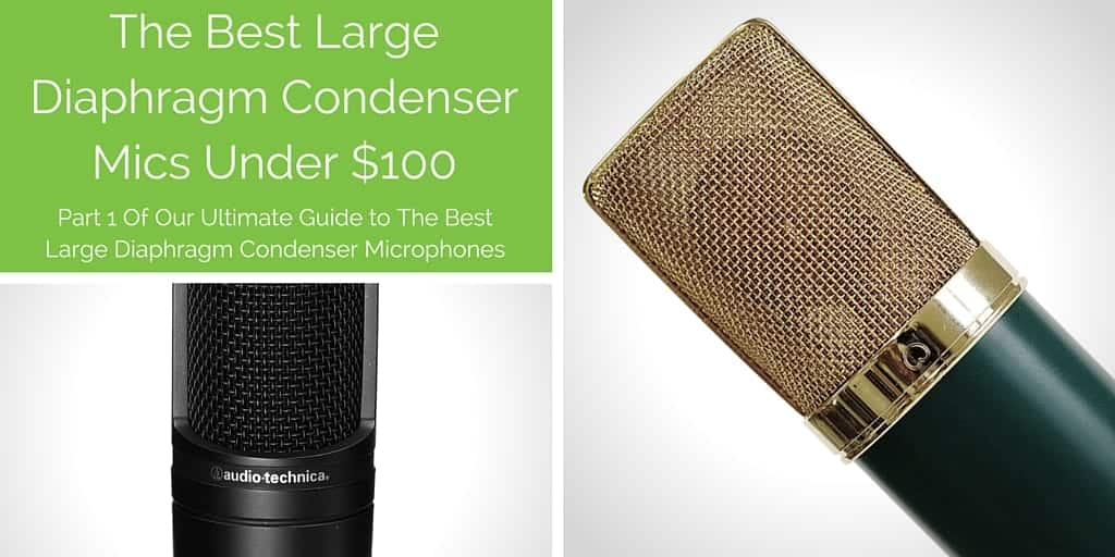 Best Large Diaphragm Condenser Mics: The Ultimate Comparison Guide Part 1
