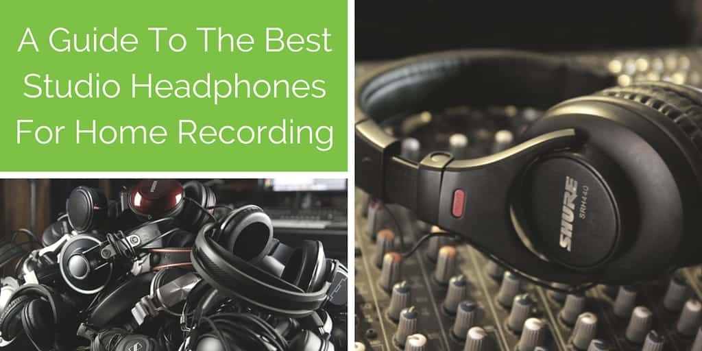The Best Studio Headphones for Home Recording in 2018 – Complete Guide