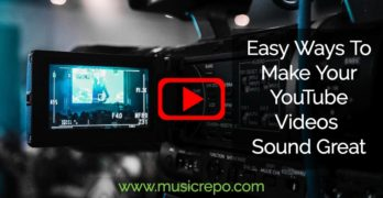 Easy Ways To Make Your YouTube Videos Sound Great