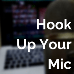 hook up your mic
