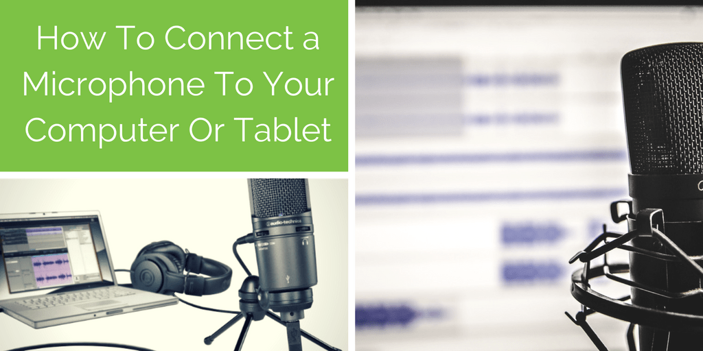 How To Connect a Microphone To Your PC Computer, Laptop, Mac or iPad