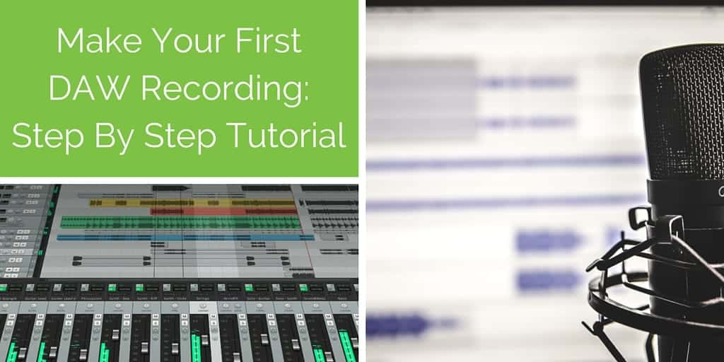 How To Make Your First Recording In A DAW – Step By Step Guide