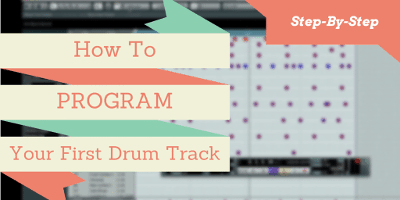 How To Program Your First Drum Track: A Step-By-Step Guide