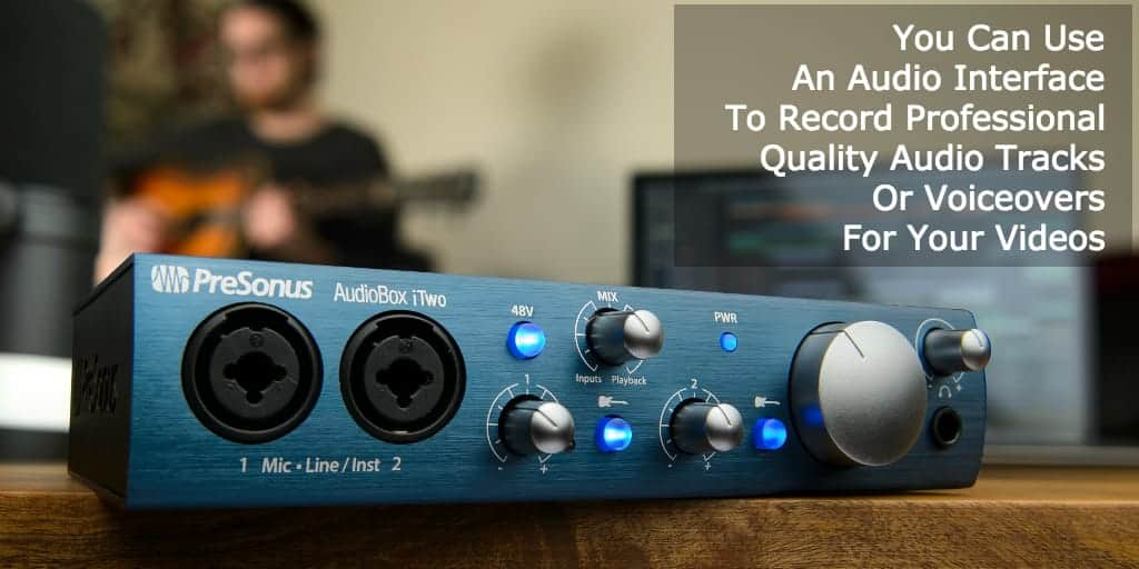 Use An Audio Interface To Record Pro Quality Video Sound Tracks